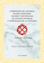 Compendio de axiomas, frases, refranes, dichos, sentencias de gentes diversas y personajes de la historia - Victor Gonzalo Puebla