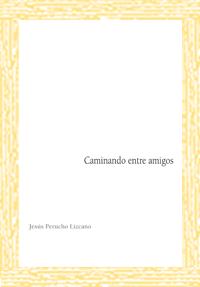 Caminando entre amigos - Jesús Perucho Lizcano