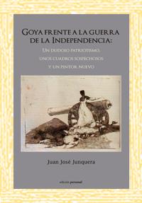 Goya frente a la guerra de la independencia - Juan José Junquera