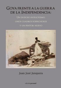 Goya frente a la guerra de la Independencia: Un dudoso patriotismo, unos cuadros sospechosos y un pintor nuevo