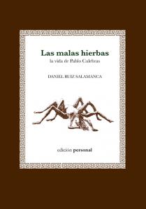 Las malas hierbas. La vida de Pablo Culebras - Daniel Ruiz Salamanca