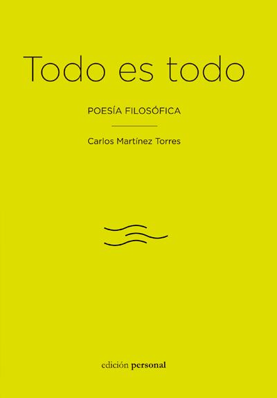 Todo es todo. Poesía filosófica - Carlos Martínez Torres
