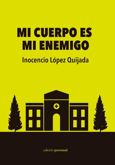 Mi cuerpo es mi enemigo - Inocencio López Quijada