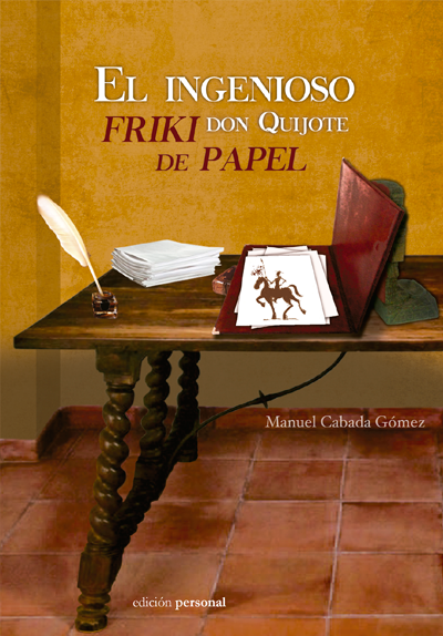 El ingenioso friki don Quijote de papel - Manuel Cabada Gómez