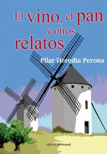 El vino, el pan y otros relatos - Pilar Heredia Perona
