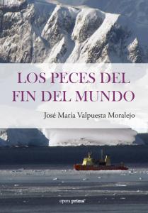 Los peces del fin del mundo - José María Valpuesta Moraleja