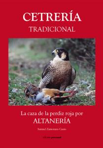 Cetrería tradicional. La caza de la perdiz roja por Altanería - Samuel Zamorano Cauto
