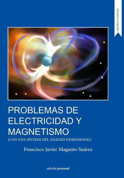 Problemas de electricidad y magnetismo. Con una síntesis del análisis dimensional. Francisco Javier Maganto Suárez