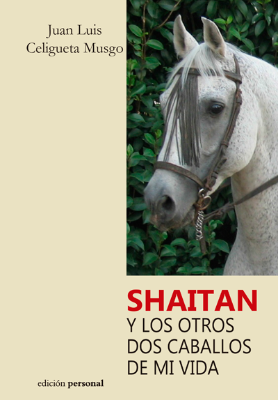 Shaitan y los otros dos caballos de mi vida - Juan Luis Celigueta Musgo