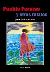 Pueblo paraíso y otros relatos - Jesús Benítez Benítez