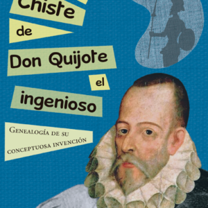 El chiste de Don Quijote el ingenioso. Genealogía de su conceptuosa invención - Manuel Cabada Gómez