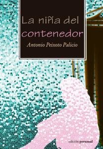 La niña del contenedor - Antonio Peixoto Palicio