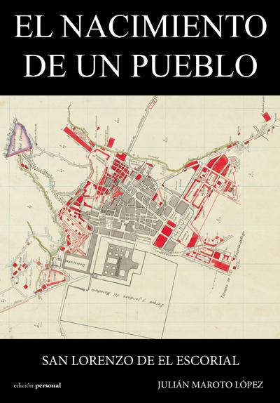 El nacimiento de un pueblo. San Lorenzo de el Escorial - Julián Maroto López