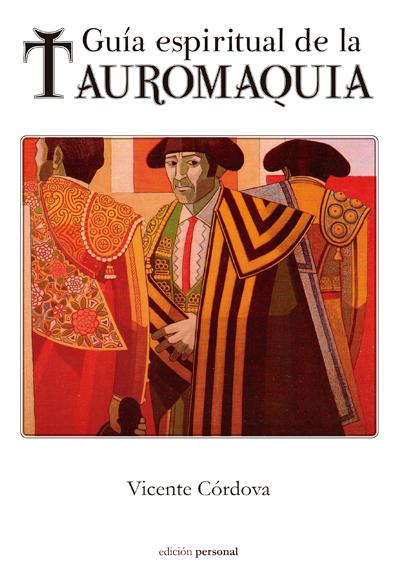 Guía espiritual de la Tauromaquia - Vicente Córdova