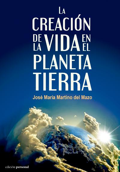 La creación de la vida en el planeta Tierra - José María Martino del Mazo
