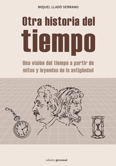 Otra historia del tiempo. Una visión del tiempo a partir de mitos y leyendas de la antigüedad - Miquel Lladó Serrano