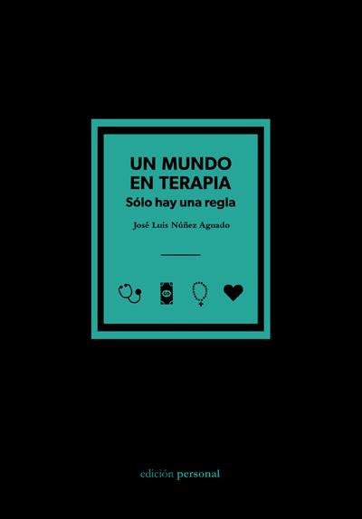 Un mundo en terapia. Sólo hay una regla - José Luis Núñez Aguado