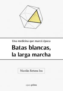 Batas blancas, la larga marcha - Nicolás Retana Iza