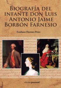 Biografía del infante don Luis Antonio Jaime Borbón Farnesio - Emiliano Herráez Pérez