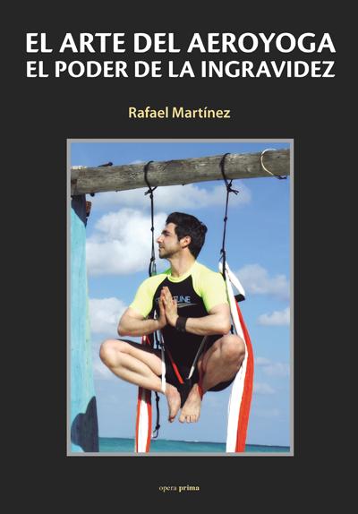 El arte del aeroyoga. El poder de la ingravidez - Rafael Martínez
