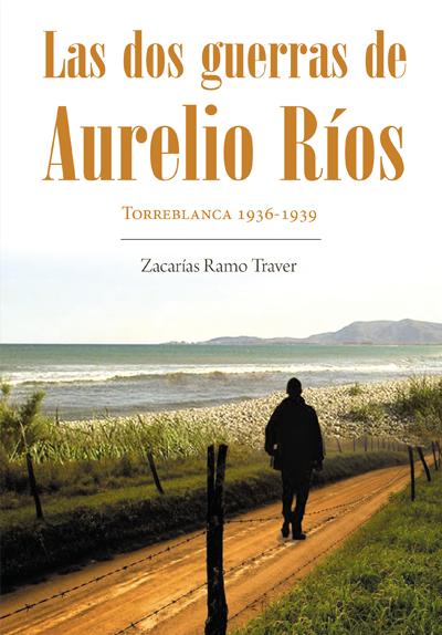 Las dos guerras de Aurelio Ríos - Zacarías Ramo Traver