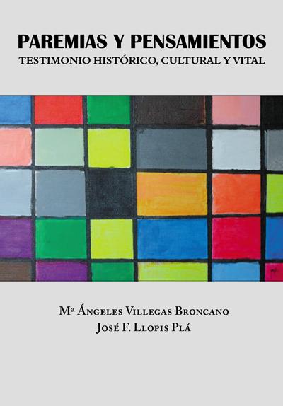 Paremias y pensamientos. Testimoniio histórico, cultural y vital - José F. Llopis Plá y Mª Ángeles Villegas Plá