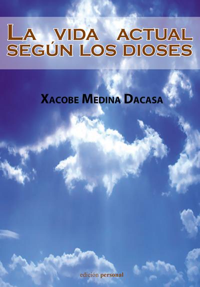 La vida actual según los dioses - Xacobe Medina Dacasa