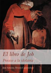 El libro de Job . Proceso a la idolatría - José Antonio Álvarez Caperochipi