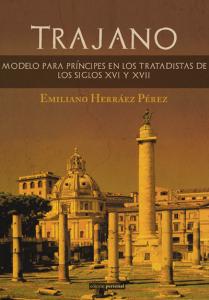 Trajano. Modelo para príncipes en los tratadistas de los siglos XVI y XVII - Emiliano Herráez Pérez