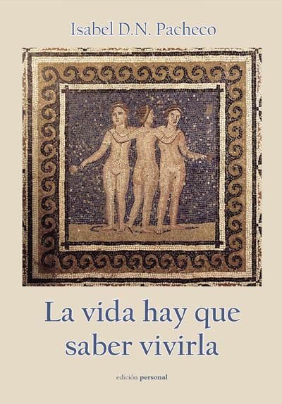 La vida hay que saber vivirla - Isabel D.N. Pacheco