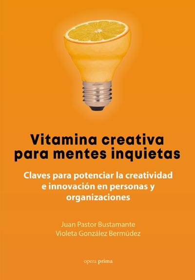 Vitamina creativa para mentes inquietas - Juan Pastor y Violeta González