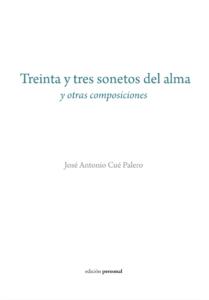 Treinta y tres sonetos del alma - José Antonio Cué Palero