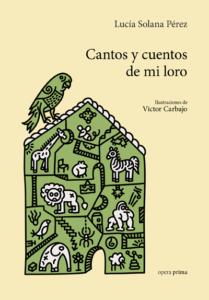 Cantos y cuentos de mi loro - Lucía Solana Pérez