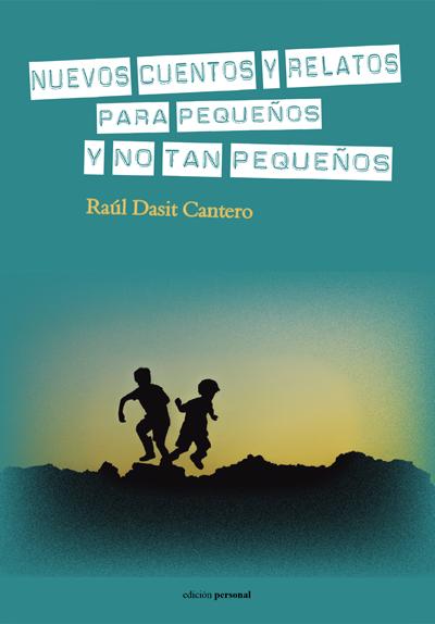 Nuevos cuentos para pequeños y no tan pequeños - Raúl Dasit Cantero