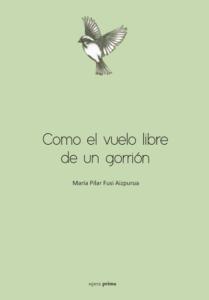 Como el vuelo libre de un gorrión - María Pilar Fusi Aizpurua
