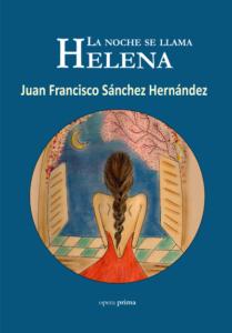 La noche se llama Helena - Juan Francisco Sánchez Hernández