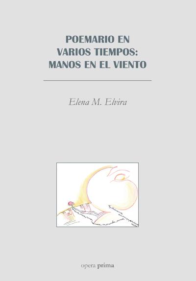Poemario en varios tiempos: manos en el viento - Elena M. Elvira