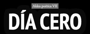 Convocatoria Aldea Poética VII - Día Cero