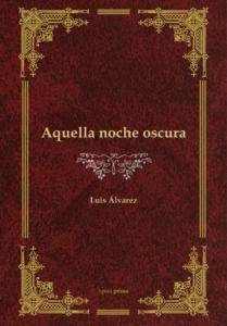 Aquella noche oscura - Luis Álvarez Fernández
