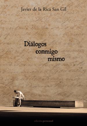 Diálogos conmigo mismo - Javier de la Rica San Gil