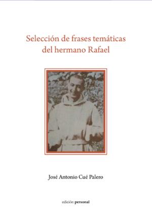 Selección de frases temáticas del hermano Rafael - José Antonio Cué Palero
