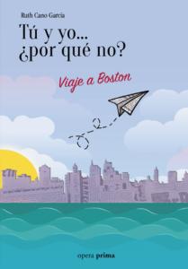 Tú y yo... ¿por qué no? Viaje a Boston - Ruth Cano García