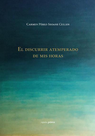 El discurrir atemperado de mis horas - Carmen Pérez-Seoane Cullen