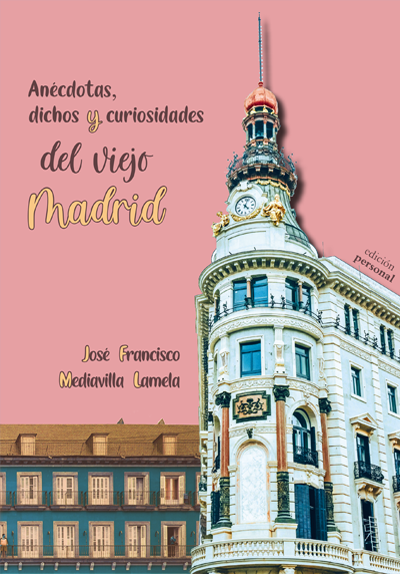Anécdotas, dichos y curiosidades del viejo Madrid